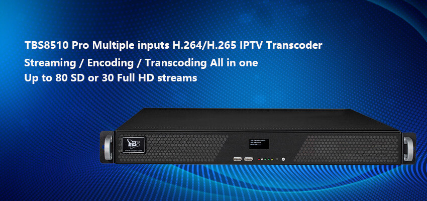 TBS8510-Pro Multiple inputs H.264/H.265 IPTV Transcoder